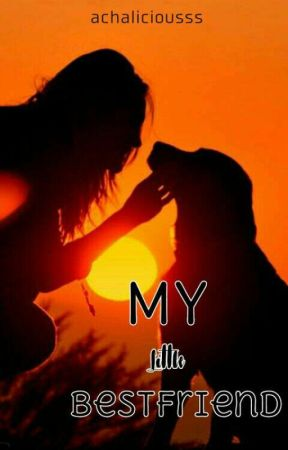 My Little Bestfriend - ONE SHOT STORY (Completed) by achaliciousss