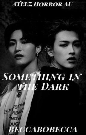Something in the Dark | Ateez Horror AU by beccabobecca