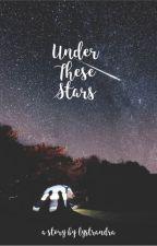Under these Stars by lystrandra