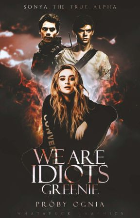 WE ARE IDIOTS, GREENIE • THE SCORCH TRIALS [1] by sonya_the_true_alpha