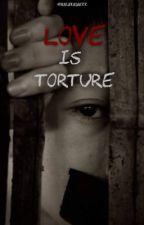 Love Is Torture  by Halakadaizz