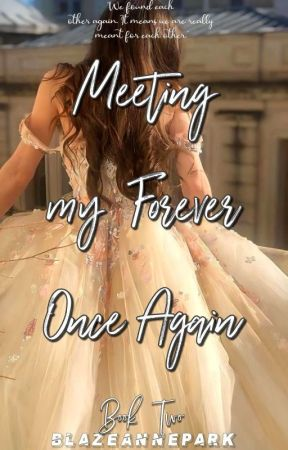 Meeting My Forever Once Again ||OCIL BOOK 2||(ON-GOING) by BlazeAnnePark