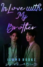 In Love with My Brother [ILwMB BOOK 1] EDITING!!! by Jy_Klaoud