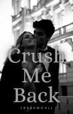 Crush Me Back (Completed) by lrsrhmchll