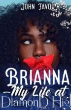 Brianna - My Life At Diamond High by FavvyJ