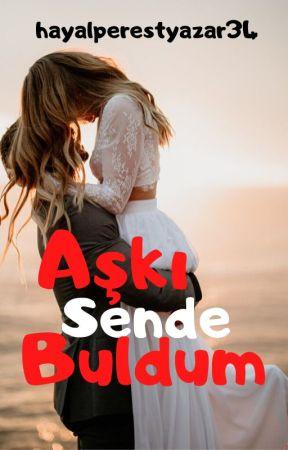 Aşkı Sende Buldum by hayalperestyazar34
