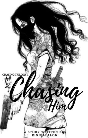 Chasing Trilogy Book 1: Chasing Him by RinnJalalon