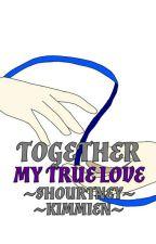 Together part 2: My True Love (Shourtney & Kimmien) by MrGiraffe76