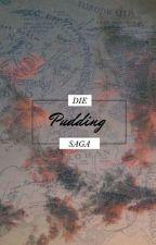~Die Pudding Saga~ by Katzenbrote