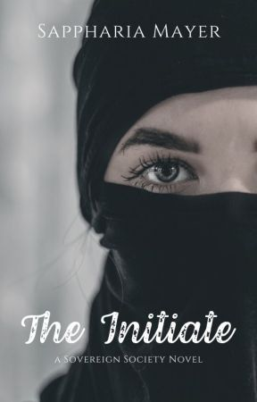 The Initiate  (The Sovereign Society- Season 1) by SapphariaMayer