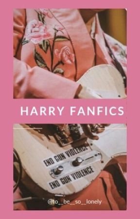 Harry Styles Fanfics I Adore by to__be__so__lonely
