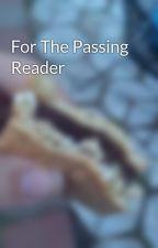 For The Passing Reader by RandomUser123470