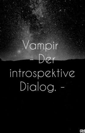 Vampir - Der introspektive Dialog. - by AdamonVonEden