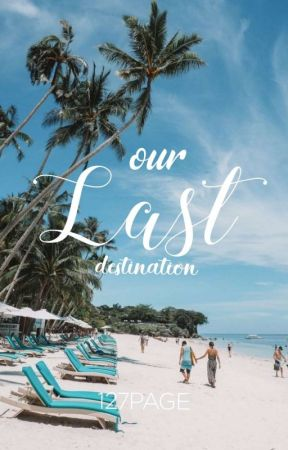 Our Last Destination by 127page