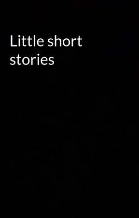 Little short stories by botgirl562
