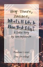 Hey There Zodiacs, What's It Like In New York City? by ichbinconfusion_2734