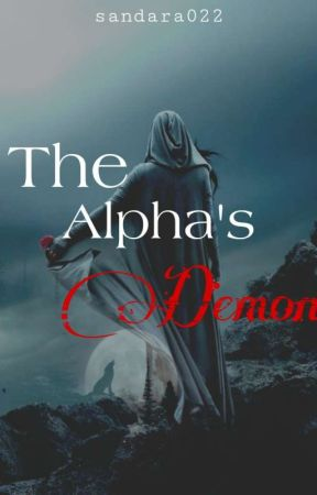 The Alpha's Demon (On-going) by Sandara022