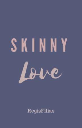 Skinny Love by RegisFilias