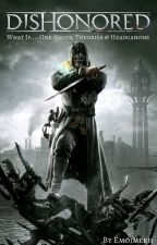 Dishonored What If...: One Shots, Theories, & Headcanons by Emoimerh