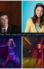 That Flash, Supergirl and Glee crossover by CHANYEOL21ever