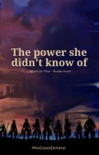 The power she didn't know of (Attack On Titan - Reader Insert) by MissCasseyZacharias