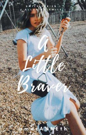 A Little Braver by amarANNEth