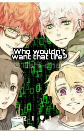 Who wouldn't want that life? (Mystic Messenger X Reader) by Tishi-chan
