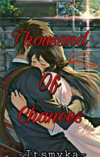Thousand Of Chances(ON-GOING) by -Itsmyka-