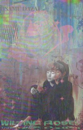 wilting roses . osamu dazai by noyamsss
