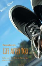 Life After You. (A Kenyan Based Story) by Fanmaker123