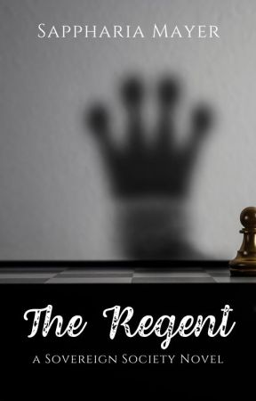 On Hold:  The Regent (The Sovereign Society- Season 1) by SapphariaMayer