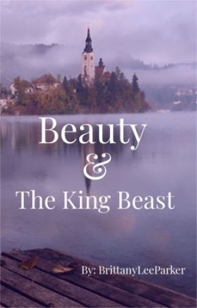 Beauty and The King Beast (MATURE 18+) by BrittanyLeeParker