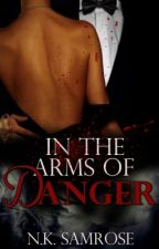 In The Arms Of Danger [Sequel to Make You Mine] by NalaHeart