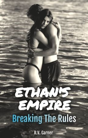 ETHAN'S EMPIRE- Breaking the Rules by BellaVanice