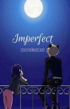 Imperfect - A Marichat Love story by LoveforMarichat