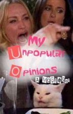 My Unpopular Opinions by AliciaMcGregor1