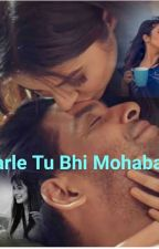 Karle tu bhi mohabath ( Completed ) by sidnaaz_fever_