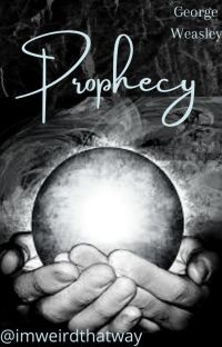 Prophecy | George Weasley (COMPLETE) cover