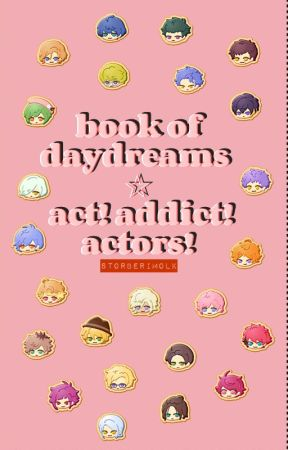 book of daydreams ☆ act! addict! actors!《ᴀ3!🔺reader-inserts》slow updates by storberimolk