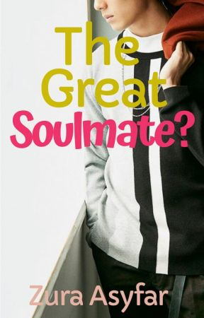 The Great Soulmate? by ZuraAsyfar