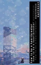 ✓ 𝒉𝒐𝒘 𝒕𝒐 𝒃𝒆 𝒂 𝒉𝒆𝒂𝒓𝒕𝒃𝒓𝒆𝒂𝒌𝒆𝒓 ‣ INARIZAKI ¹ by SNOWZUME