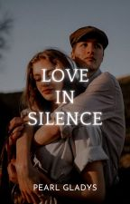 Love In Silence [Writing Offline] by PearlGladys_