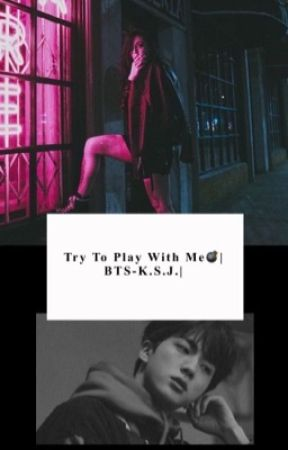 Try To Play With Me💋  BTS - M.YG/K.SJ  by DrammaBoss