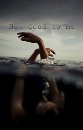 Not dead to me by xxyourlocalwhorexx