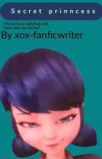 Secret princess | miraculous fan fiction by xox-fanficwriter