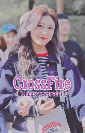 CrossFire 《Choerry x Reader》 [Loona] by EdensCuteGarden