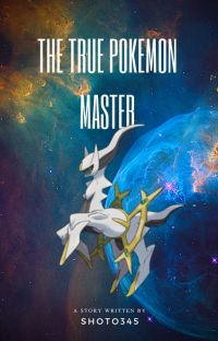The True Pokemon Master (male reader x pokemon cover