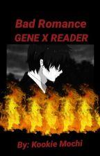 Gene x Reader (Bad Romance)  by Kooky_Mochi