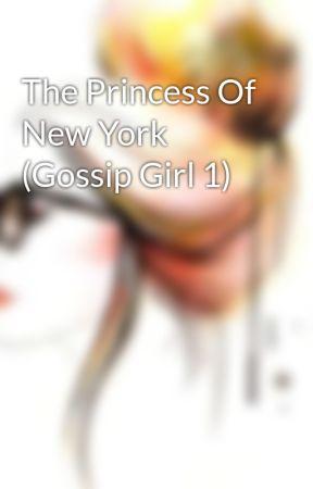 The Princess Of New York (Gossip Girl 1) by Navya_D246