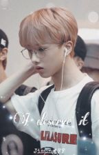 « I deserve it » | Park Jisung [✔️] by mochisung_0503